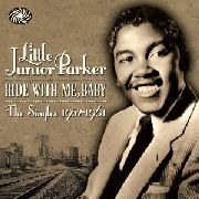 PARKER, LITTLE JUNIOR - RIDE WITH ME BABY (SINGLES '52-'61)