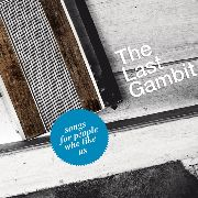 LAST GAMBIT - SONGS FOR PEOPLE WHO LIKE US