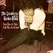 CREATURES OF THE GOLDEN DAWN - DARK WAS THE NIGHT, COLD WAS THE...