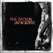 BROWN, PHIL - LIVE IN SEATTLE