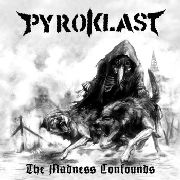 PYROKLAST - THE MADNESS CONFOUNDS
