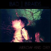 BAD BRAIDS - ARROW AND ORB