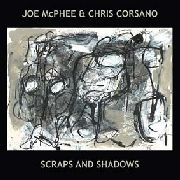 MCPHEE, JOE -& CHRIS CORSANO- - SCRAPS AND SHADOWS