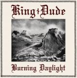 KING DUDE - BURNING DAYLIGHT (GER)