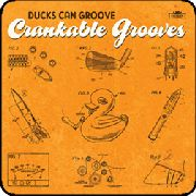 DUCKS CAN GROOVE - CRANKABLE GROOVES