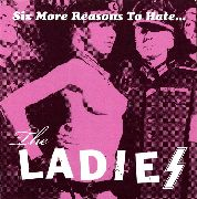 LADIES - SIX MORE REASONS TO HATE...