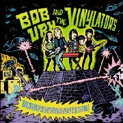URH, BOB -& THE VINYLATORS- - ULTRAPSYCHOVINYLIZATION!