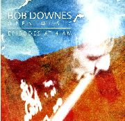 DOWNES, BOB -OPEN MUSIC- - EPISODES AT 4AM