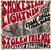 SMOKESTACK LIGHTNIN' FT. EDDIE ANGEL & PAUL BURCH - STOLEN FRIENDS