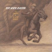 FIVE HORSE JOHNSON - TAKING OF BLACK HEART