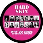 HARD SKIN - WHY DO BIRDS SUDDENLY APPEAR (PD)
