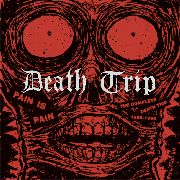 DEATH TRIP - PAIN IS PAIN-COMPLETE 1988-1994