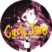 CIRCLE JERKS - WILD IN THE STREETS (PD)