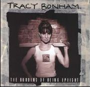 BONHAM, TRACY - BURDENS OF BEING UPRIGHT