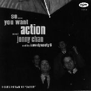 CHAN, JONNY -& THE NEW DYNASTY 6- - SO... YOU WANT ACTION