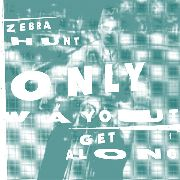 ZEBRA HUNT - ONLY WAY OUT/GET ALONG