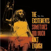 EXCITEMENTS - SOMETIMES TOO MUCH AIN'T ENOUGH