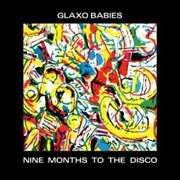 GLAXO BABIES - NINE MONTHS TO THE DISCO