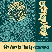 SUN RA & HIS ARKESTRA - MY WAY IS THE SPACEWAYS