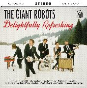 GIANT ROBOTS - DELIGHTFULLY REFRESHING