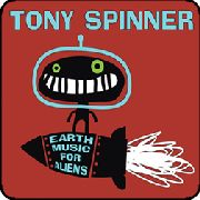 SPINNER, TONY - EARTH MUSIC FOR ALIENS