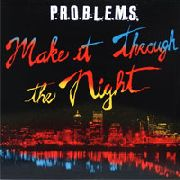 P.R.O.B.L.E.M.S. - MAKE IT THROUGH THE NIGHT
