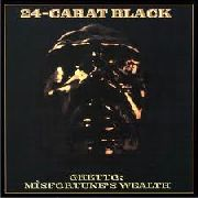 24-CARAT BLACK - GHETTO: MISFORTUNE'S WEALTH