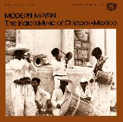 VARIOUS - MODERN MAYAN: THE INDIAN MUSIC OF CHIAPAS, MEXICO