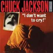 JACKSON, CHUCK - I DON'T WANT TO CRY