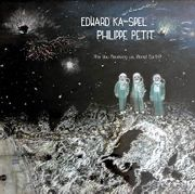 KA-SPEL, EDWARD -& PHILIPPE PETIT- - ARE YOU RECEIVING US, PLANET EARTH!?