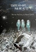 KA-SPEL, EDWARD -& PHILIPPE PETIT- - ARE YOU RECEIVING US, PLANET EARTH!? (BOX)