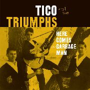 TICO & THE TRIUMPHS - HERE COMES THE GARBAGE MAN