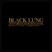 BLACK LUNG - THE GREAT GOLDEN GOAL