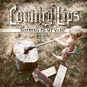 COUNTRY LIPS - NOTHING TO MY NAME