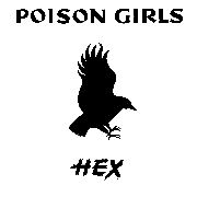 POISON GIRLS - HEX