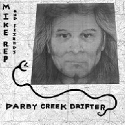 REP, MIKE -& FRIENDS- - DARBY CREEK DRIFTER