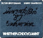 BROTZMANN/SHARROCK - WHATTHEFUCKDOYOUWANT
