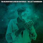 HELIOCENTRICS & MELVIN VAN PEEBLES - THE LAST TRANSMISSION