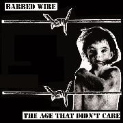 BARBED WIRE - THE AGE THAT DIDN'T CARE