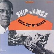 JAMES, SKIP - DEVIL GOT MY WOMAN (1968)