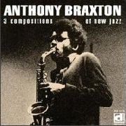 BRAXTON, ANTHONY - 3 COMPOSITIONS OF NEW JAZZ