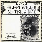 MCTELL, BLIND WILLIE - 1940: THE LEGENDARY LIBRARY OF CONGRESS SESSION