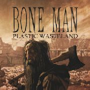 BONE MAN - PLASTIC WASTELAND
