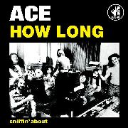ACE - HOW LONG/SNIFFIN' ABOUT
