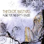 THEODOR BASTARD - MUSIC FOR EMPTY SPACES