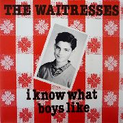 WAITRESSES - I KNOW WHAT BOYS LIKE