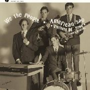 WE THE PEOPLE (CA)/AMERICAN ZOO - VISIONS OF TIME: COMPLETE RECORDINGS
