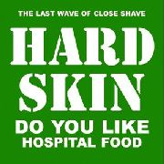 HARD SKIN - DO YOU LIKE HOSPITAL FOOD