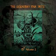 LEGENDARY PINK DOTS - 10 TO THE POWER OF 9, VOL. 2