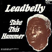LEAD BELLY - TAKE THIS HAMMER
